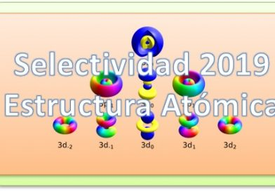 2019. Selectividad. Estructura atómica. Propiedades Periódicas