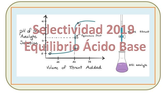 2019. Selectividad. Equilibrio Ácido-Base