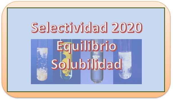 2020. PEvAU. PEBAU. Selectividad. Equilibrio de Solubilidad